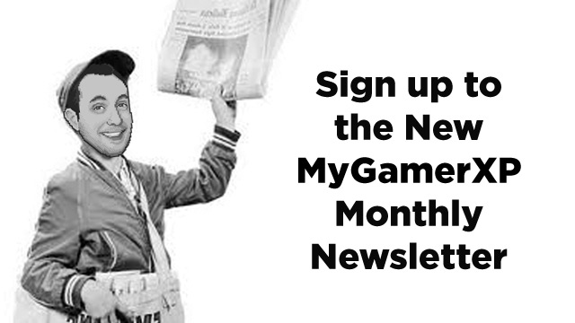 Sign up to the New MyGamerXP Monthly Newsletter
